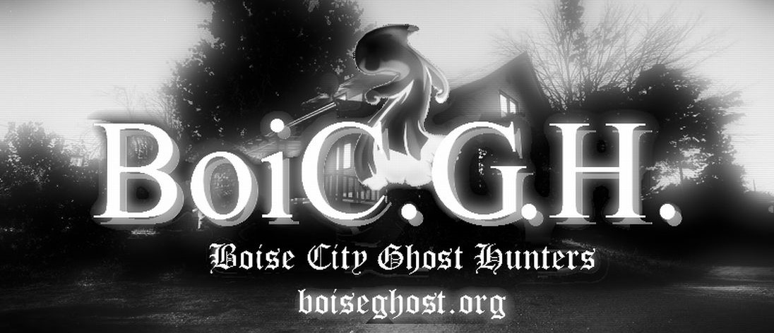 Boise City Ghost Hunters, Paranormal Research Group, Treasure Valley, Idaho