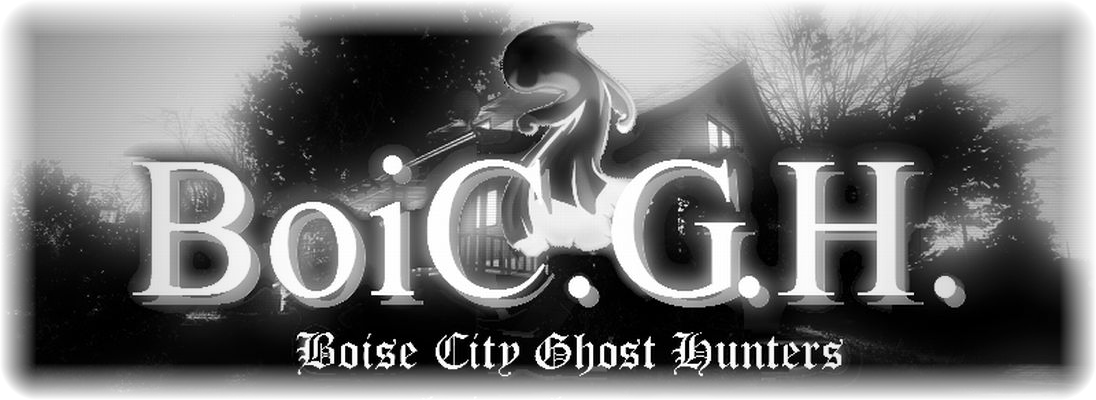 Boise City Ghost Hunters | Paranormal Research and Investigations | Treasure Valley, Idaho