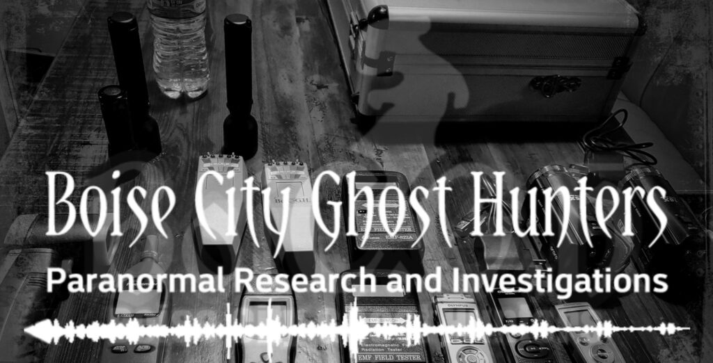 Boise City Ghost Hunters Paranormal Research and Investigations